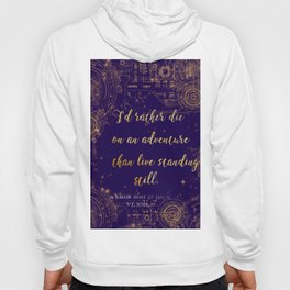"""I'd rather die on an adventure than live standing still"" Quote Design Hoody"