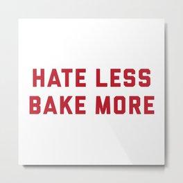 Hate Less Bake More Metal Print