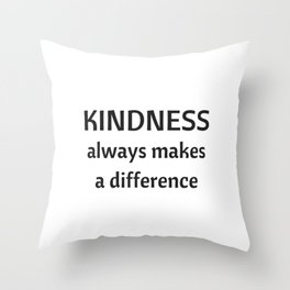 Kindness always makes a difference Throw Pillow