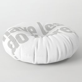 have less do more… Floor Pillow