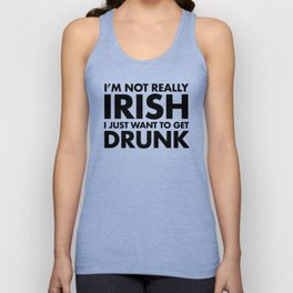 I'm not Irish, I just want Unisex Tank Top