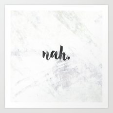 nah - black and white marble quote Art Print