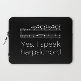 Yes, I speak harpsichord Laptop Sleeve