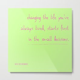 DECISIONS: Lasting Changes Affirmation Metal Print
