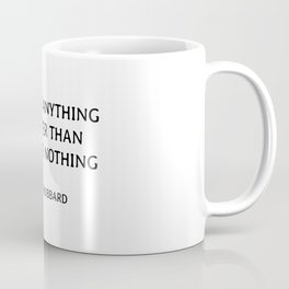 Positive anything is better than negative nothing. - wisdom quote Coffee Mug