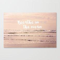 breathe in the ocean Canvas Print