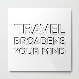 TRAVEL BROADENS YOUR MIND Metal Print