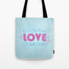 Go Out And Love Someone Tote Bag
