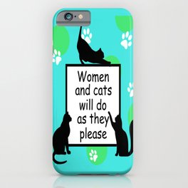 Women and Cats will do as they Please iPhone Case