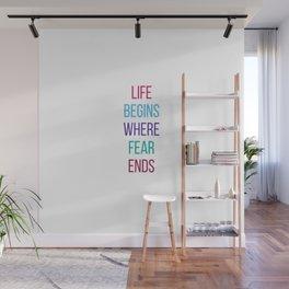 LIFE BEGINS WHERE fear ENDS Wall Mural