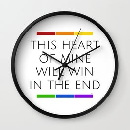 This Heart of Mine Will Win in the End - Love - Pride - Self-love Wall Clock