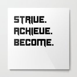 Strive, Achieve, Become Metal Print