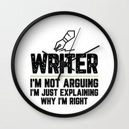 Writer I'm Not Arguing I'm Just Explaining Why I'm Right Writer Gift Funny Shirt Novelty Gag Gift Wall Clock