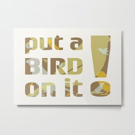 put a BIRD on it! Metal Print