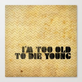 I am too old to die young Canvas Print