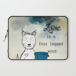 Love is a Four Legged Word Westie Laptop Sleeve