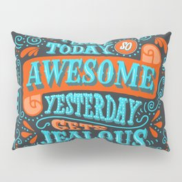 Make Today Awesome Typography Pillow Sham