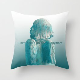 I may never go home anymore Throw Pillow