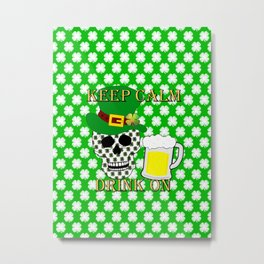Keep Calm Drink On - St Patrick Day Metal Print
