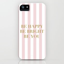 Be happy, be bright and be you iPhone Case