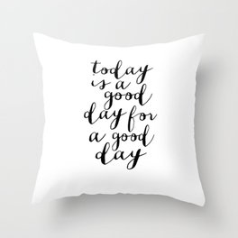 Printable Art,Today Is A Good Day For A Good Day, Motivational Quote,Office Decor,Happy,Inspired Throw Pillow