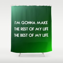 Rest of My Life Shower Curtain