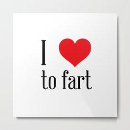 i love to fart Metal Print