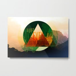 I Lift My Eyes Up to the Mountains Metal Print