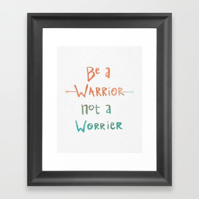 Be A Warrior, Not A Worrier Gerahmter Kunstdruck