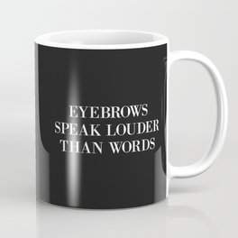 Eyebrows Louder Words Funny Quote Coffee Mug