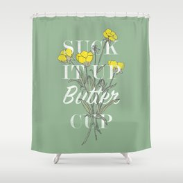 Suck it Up Buttercup Shower Curtain