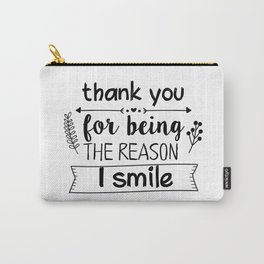 Thank you for being the reason I smile Carry-All Pouch