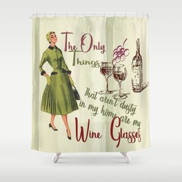 No Dusty Wine Glasses Here Shower Curtain
