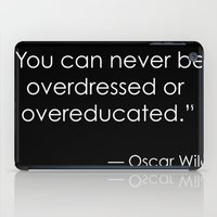 oscar wilde iPad Cases featuring You can never be overdressed or overeducated - Oscar Wilde by Haute Latte