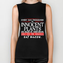 Every Day Thousands Of Innocent Plants Are Killed By Vegetarians Help End The Violence EAT BACON Biker Tank