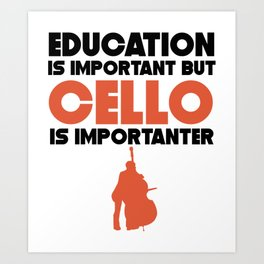 Education Is Important But Cello Is Importanter Art Print