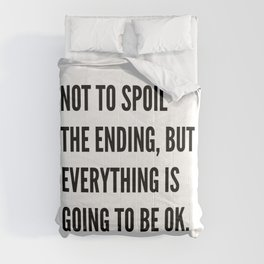 NOT TO SPOIL THE ENDING, BUT EVERYTHING IS GOING TO BE OK Comforters