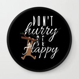 Sloth - Don't Hurry Be Happy Wall Clock