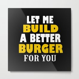 Burger Lover | Let Me Build Better Burger Metal Print