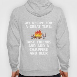 Great Time Take Friends Add Campfire and Beer Hoody