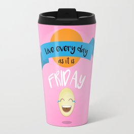 Live every day as it is Friday Travel Mug