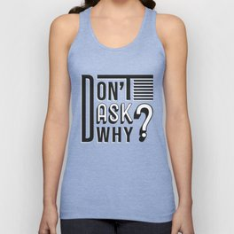 Don't ask why? slogan Unisex Tank Top