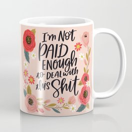 Pretty Swe*ry: I'm Not Paid Enough to Deal with this Shit Coffee Mug