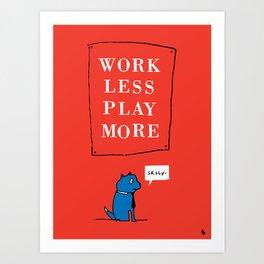 Work less play more. Art Print