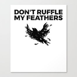 Funny Bird Pun - Don't Ruffle My Feathers Canvas Print