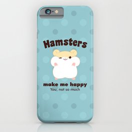 Hamsters make me happy iPhone Case