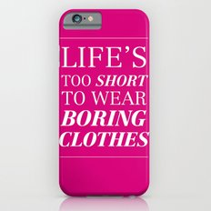 Life's too short to wear boring clothes Slim Case iPhone 6s
