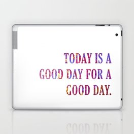 Today Is A Good Day Laptop & iPad Skin