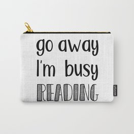 Go away, I'm busy reading! Carry-All Pouch