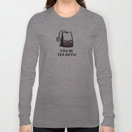 You're Tea-Riffic Long Sleeve T-shirt